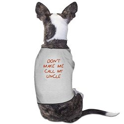 Wfnihgoen Unisex Dont Make Me Call My Uncle Cool Pet Clothing Gray L