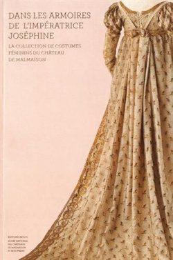 Dans les armoires de l'impératrice Joséphine : La collection de costumes féminins du châte ...